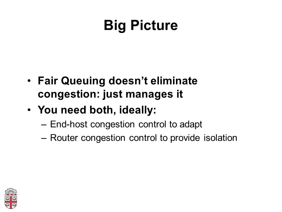 Big Picture Fair Queuing doesn't eliminate congestion: just manages it