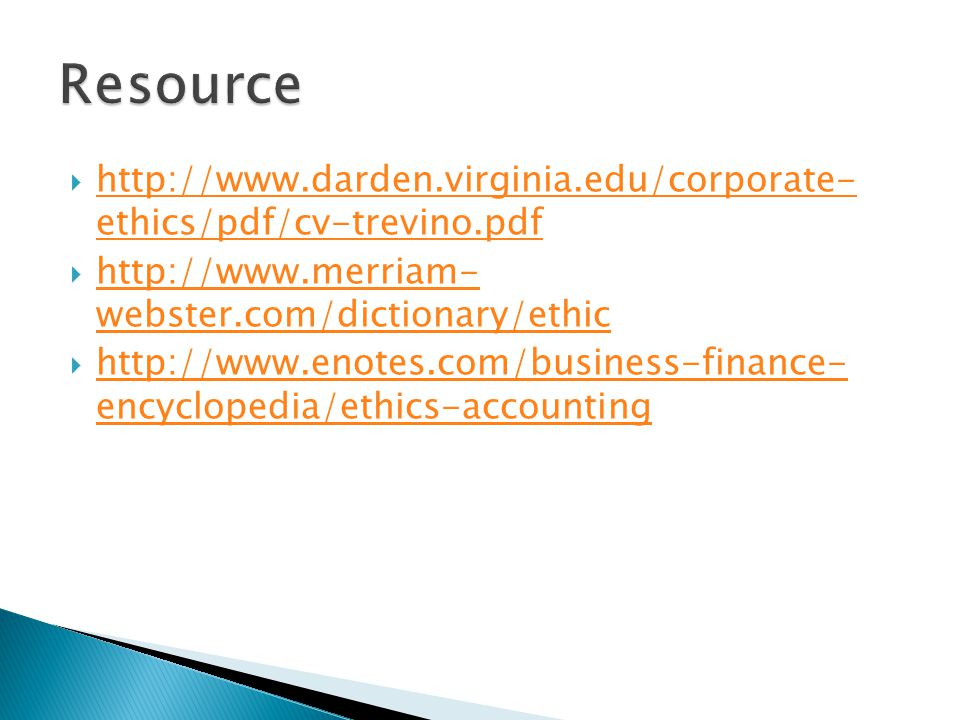 Resource http://www.darden.virginia.edu/corporate- ethics/pdf/cv-trevino.pdf. http://www.merriam- webster.com/dictionary/ethic.