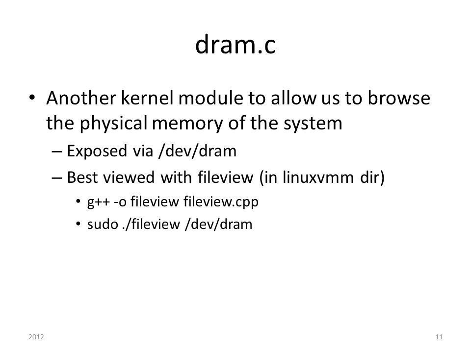 dram.c Another kernel module to allow us to browse the physical memory of the system. Exposed via /dev/dram.