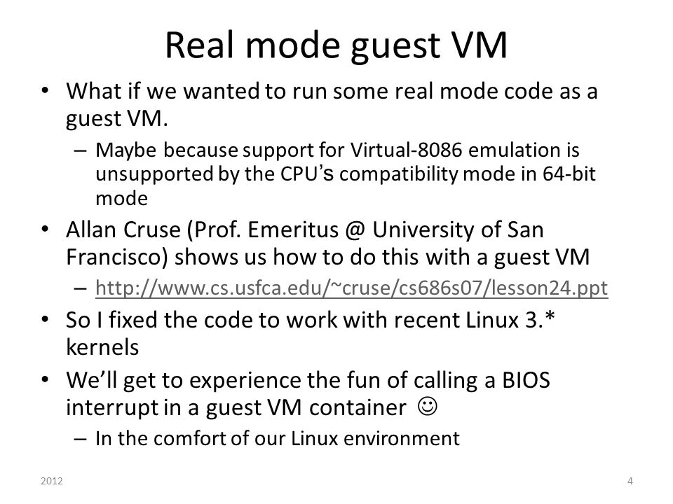 Real mode guest VM What if we wanted to run some real mode code as a guest VM.