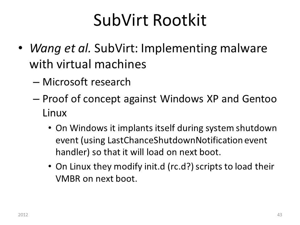 SubVirt Rootkit Wang et al. SubVirt: Implementing malware with virtual machines. Microsoft research.