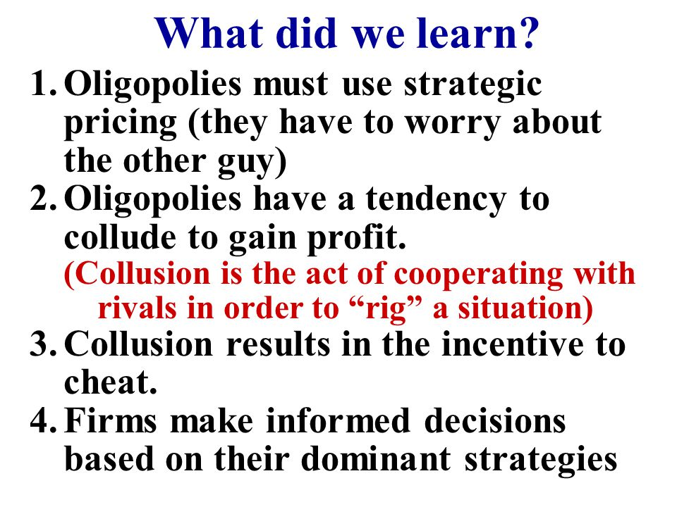 What did we learn Oligopolies must use strategic pricing (they have to worry about the other guy)