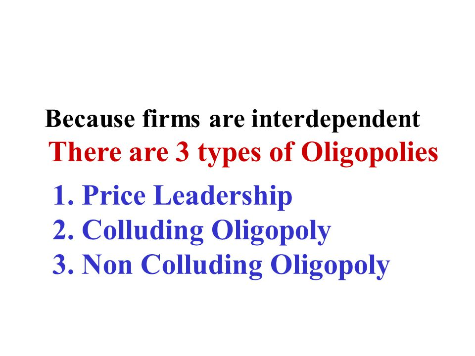 There are 3 types of Oligopolies
