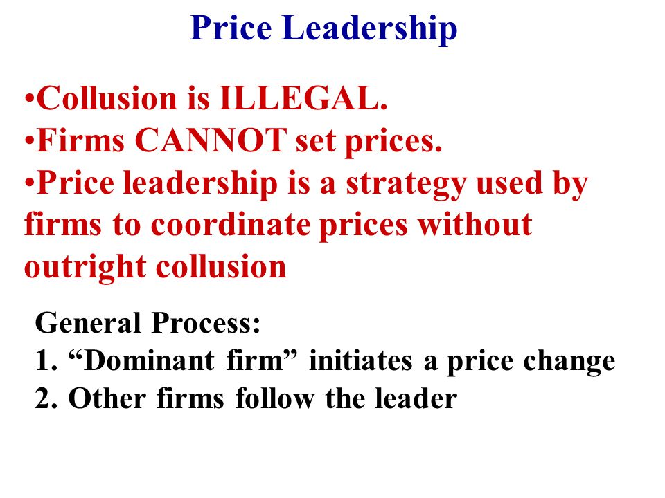 Price Leadership Collusion is ILLEGAL. Firms CANNOT set prices.