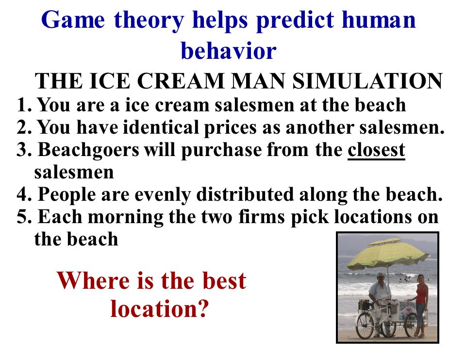 Game theory helps predict human behavior Where is the best location
