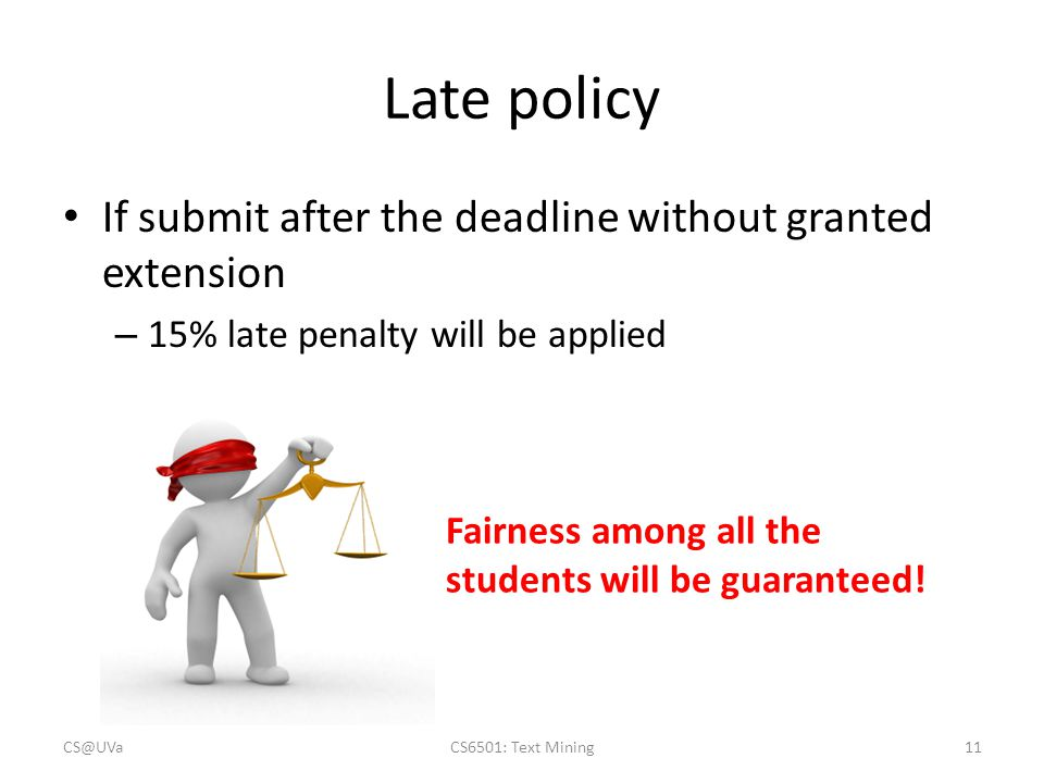 Late policy If submit after the deadline without granted extension