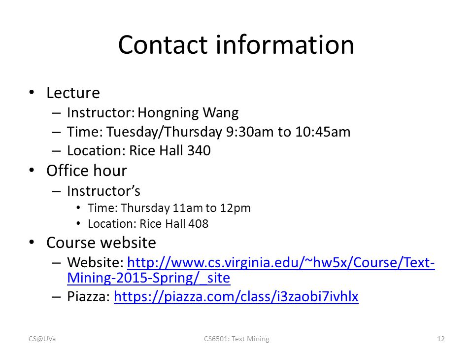 Contact information Lecture. Instructor: Hongning Wang. Time: Tuesday/Thursday 9:30am to 10:45am.