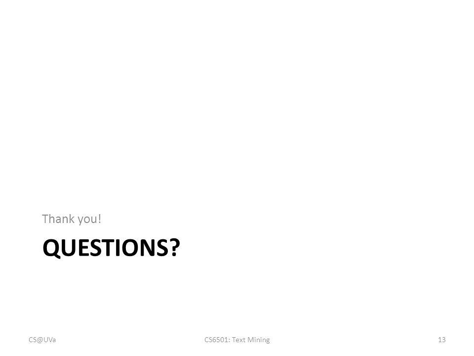 Thank you! Questions CS@UVa CS6501: Text Mining
