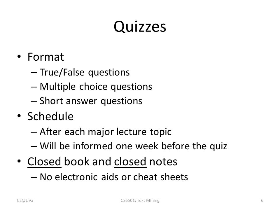 Quizzes Format Schedule Closed book and closed notes