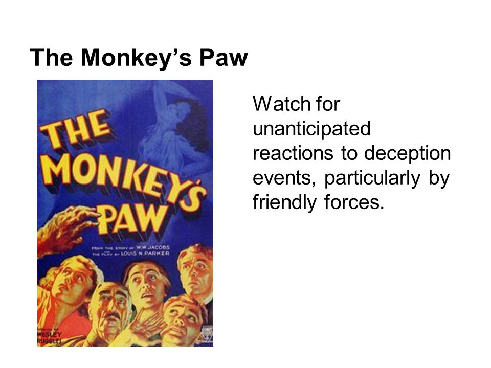 The Monkey's Paw Watch for unanticipated reactions to deception events, particularly by friendly forces.