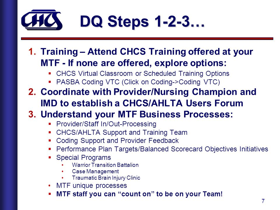 DQ Steps 1-2-3… Training – Attend CHCS Training offered at your MTF - If none are offered, explore options: