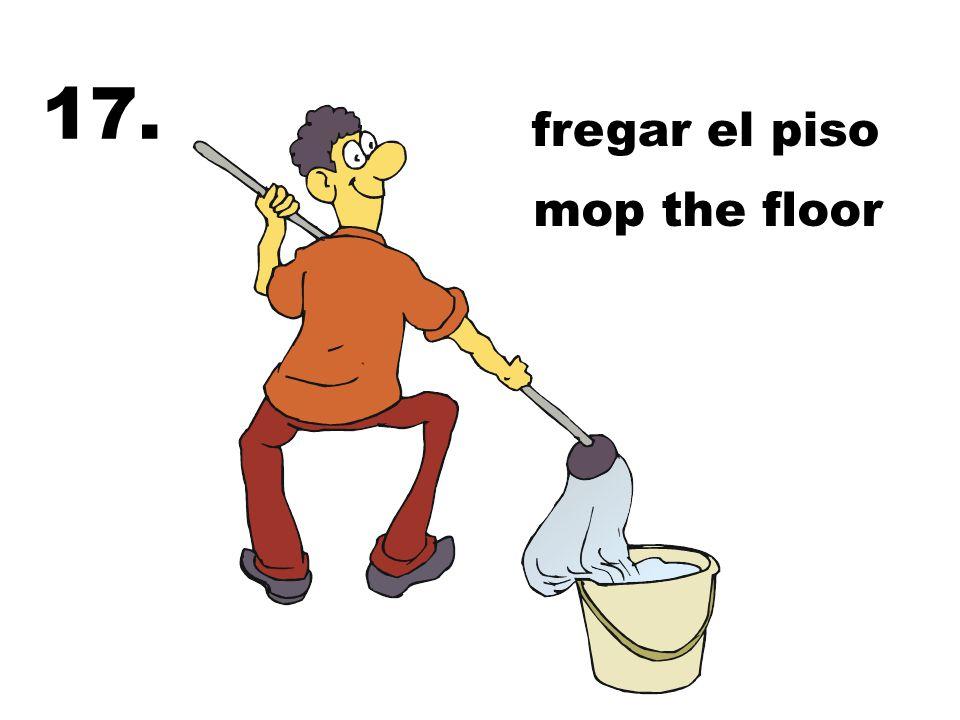 17. fregar el piso mop the floor