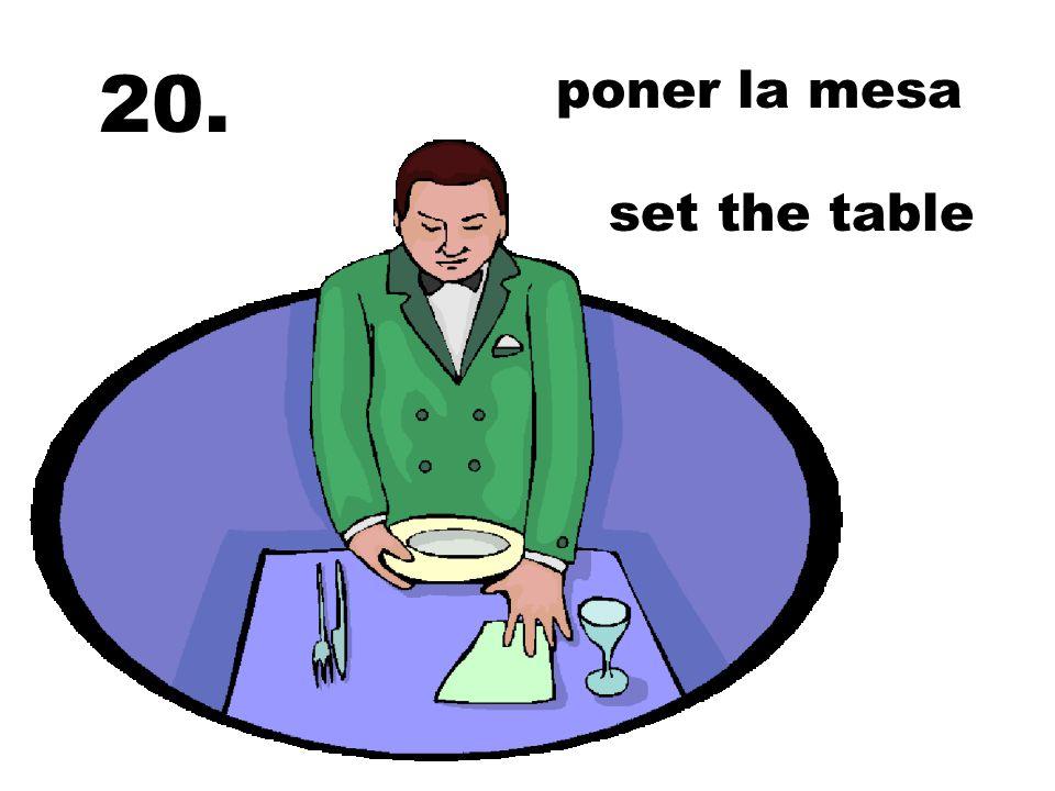 20. poner la mesa set the table