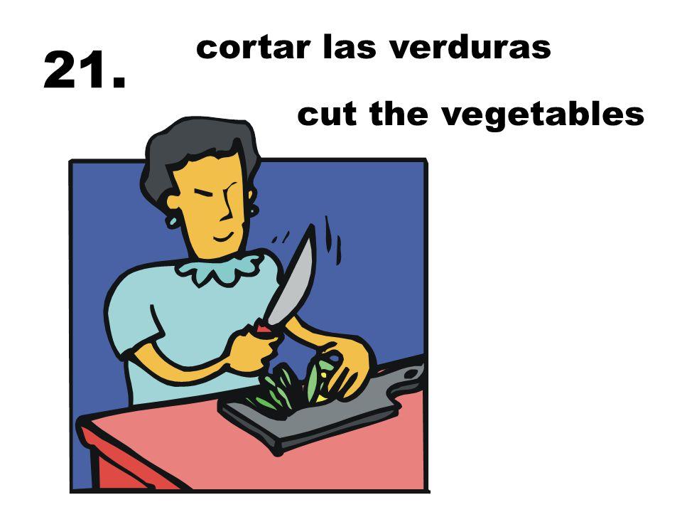 cortar las verduras 21. cut the vegetables