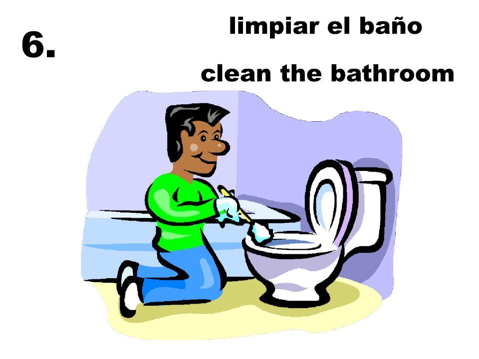limpiar el baño 6. clean the bathroom