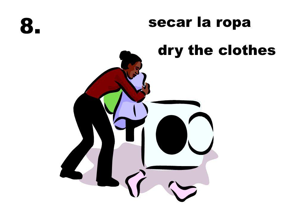 8. secar la ropa dry the clothes