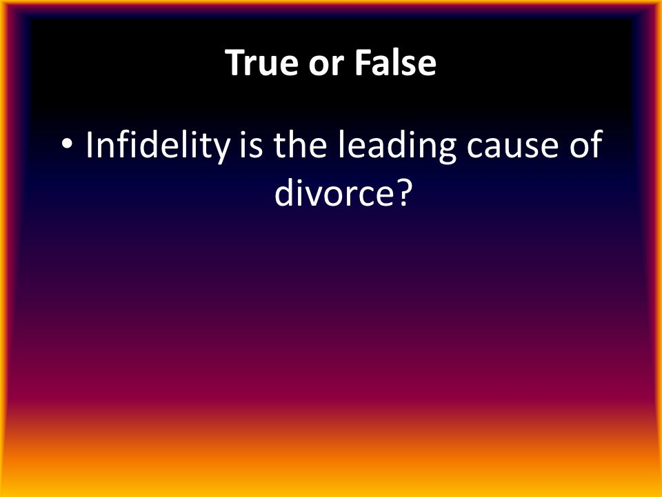 Infidelity is the leading cause of divorce