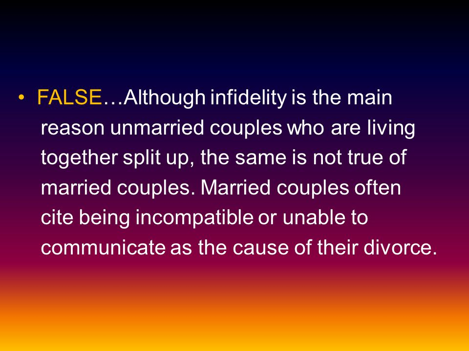 FALSE…Although infidelity is the main