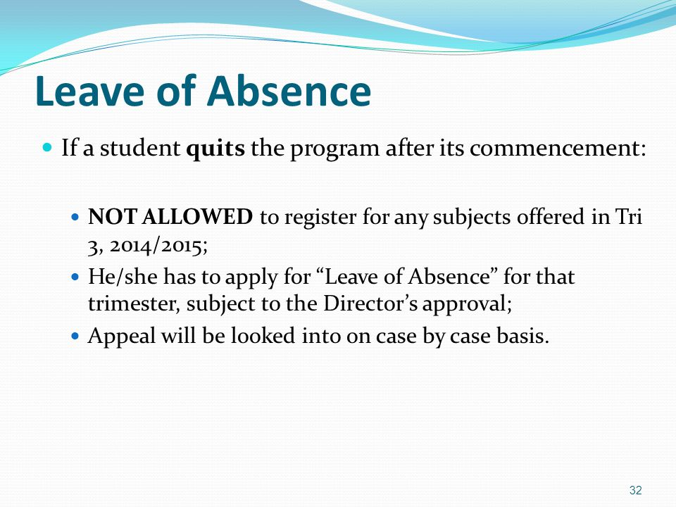 Leave of Absence If a student quits the program after its commencement: NOT ALLOWED to register for any subjects offered in Tri 3, 2014/2015;
