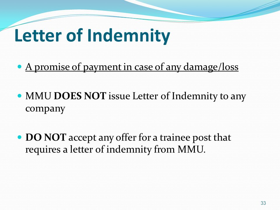 Letter of Indemnity A promise of payment in case of any damage/loss