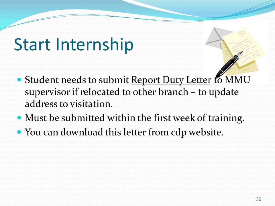 Start Internship Student needs to submit Report Duty Letter to MMU supervisor if relocated to other branch – to update address to visitation.