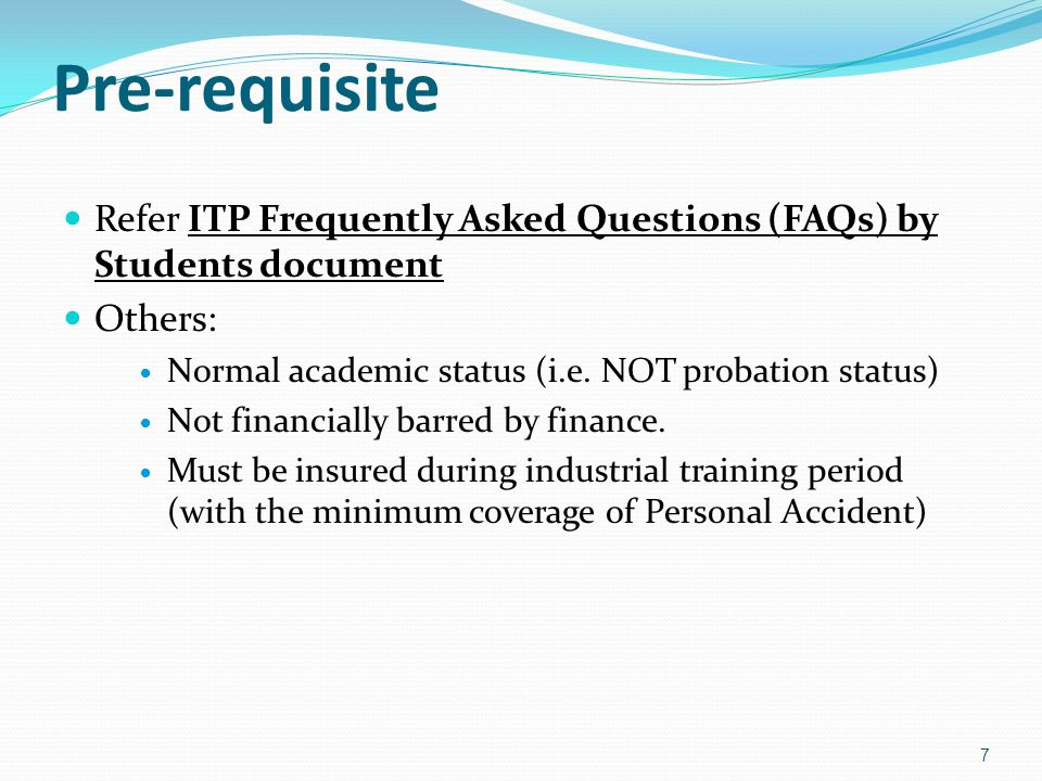 Pre-requisite Refer ITP Frequently Asked Questions (FAQs) by Students document. Others: Normal academic status (i.e. NOT probation status)