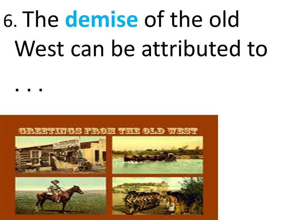 6. The demise of the old West can be attributed to