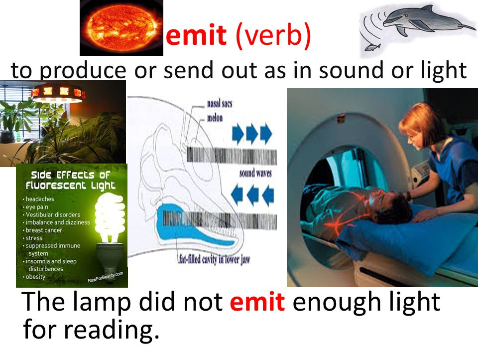 emit (verb) to produce or send out as in sound or light