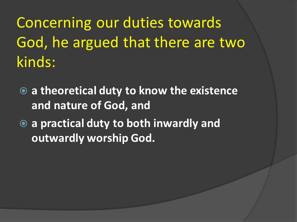 Concerning our duties towards God, he argued that there are two kinds: