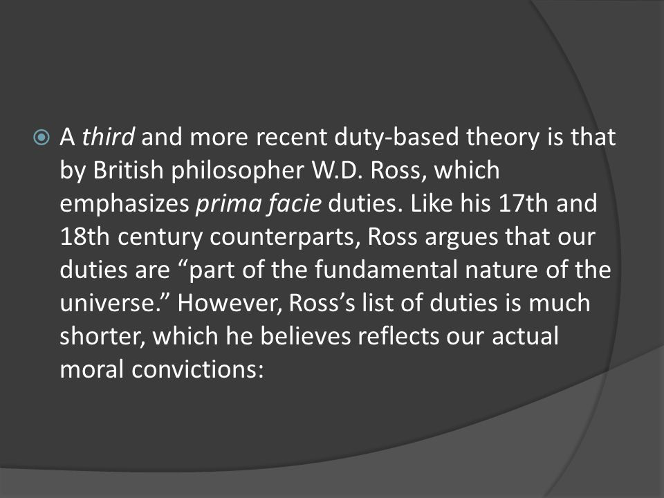 A third and more recent duty-based theory is that by British philosopher W.D.