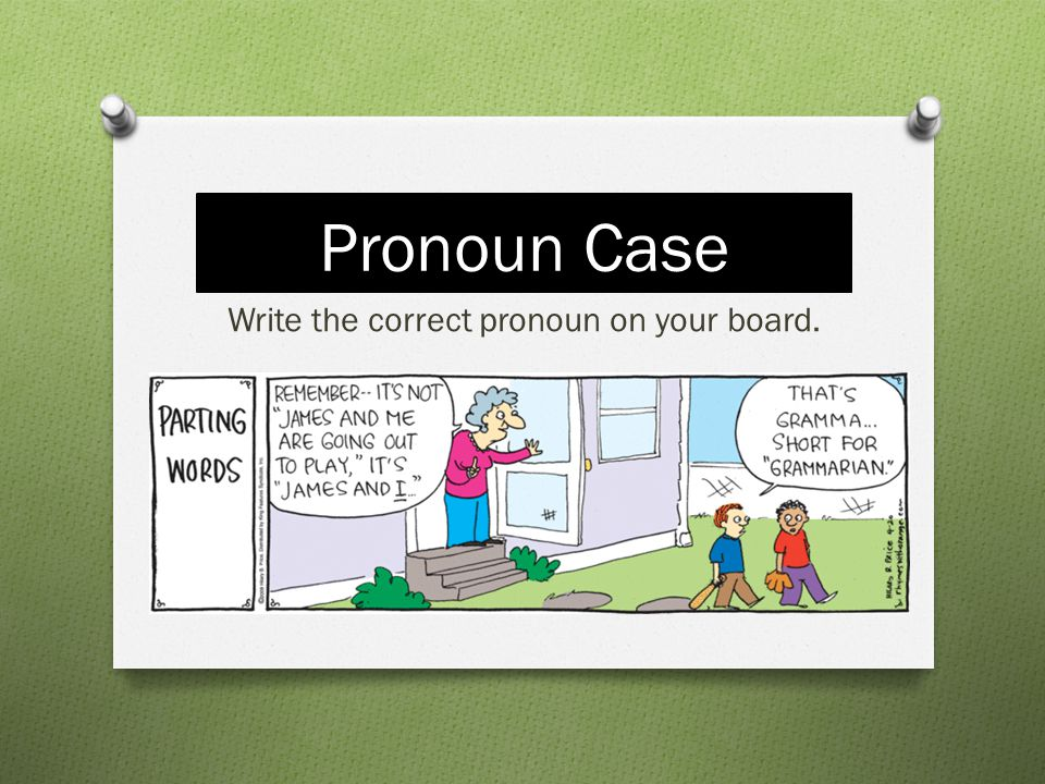 Write the correct pronoun on your board.