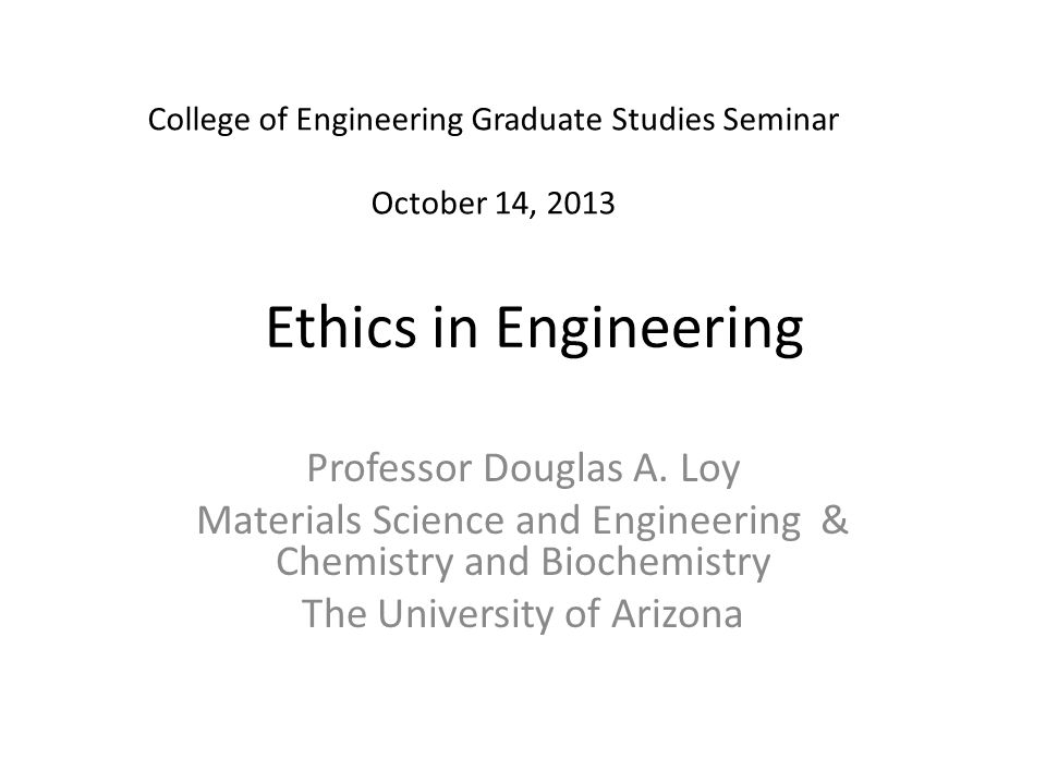 Ethics in Engineering Professor Douglas A. Loy