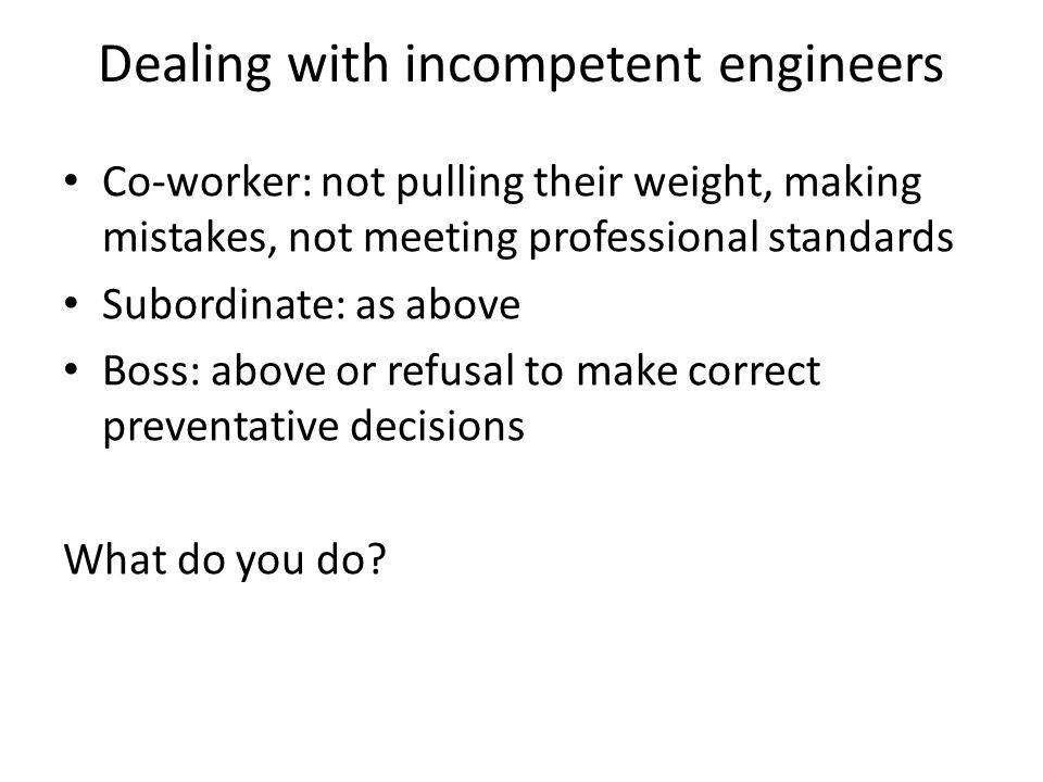 Dealing with incompetent engineers
