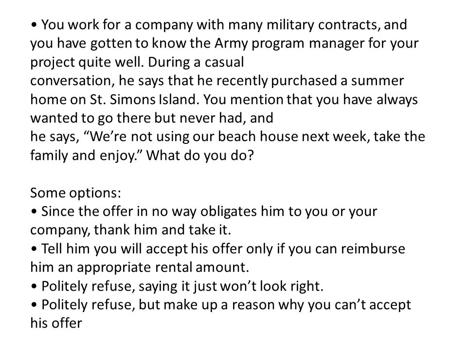 • You work for a company with many military contracts, and you have gotten to know the Army program manager for your project quite well. During a casual