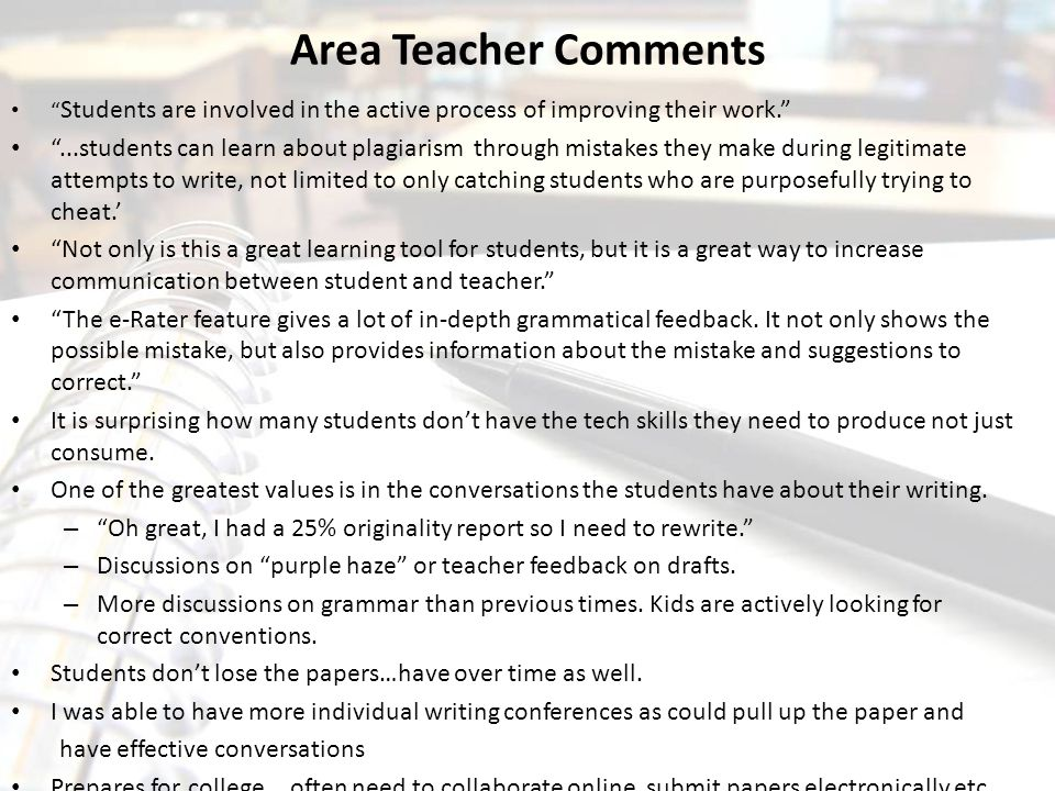 Area Teacher Comments Students are involved in the active process of improving their work.