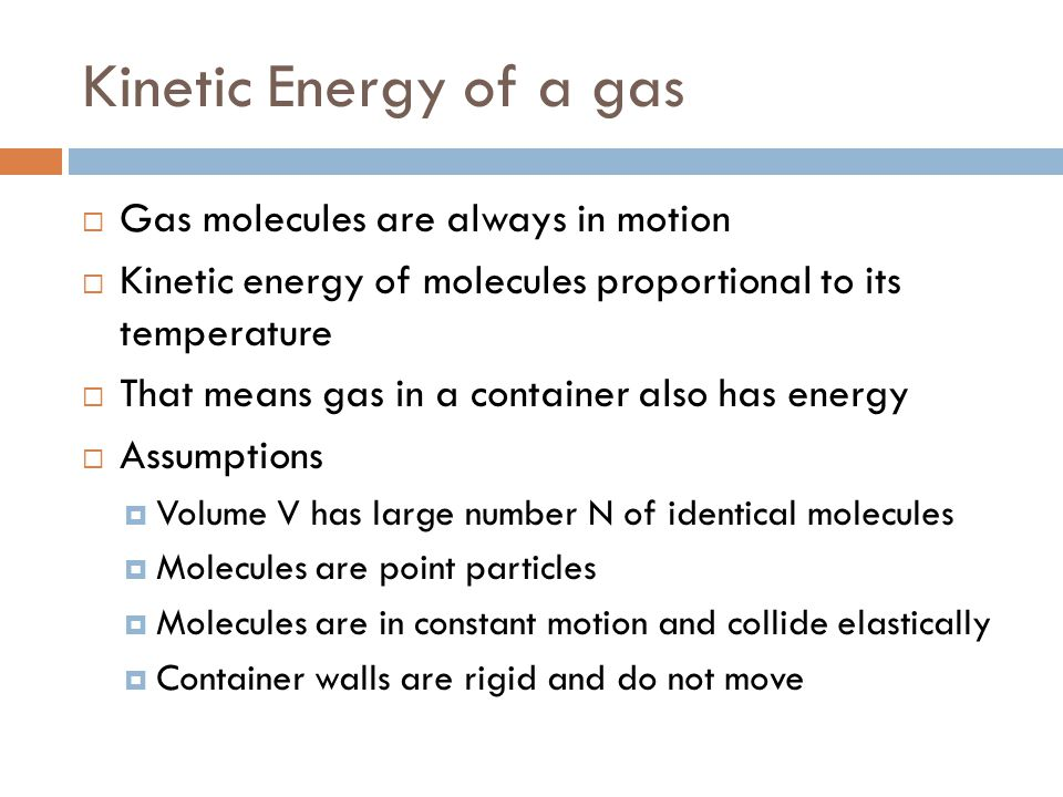 Kinetic Energy of a gas Gas molecules are always in motion