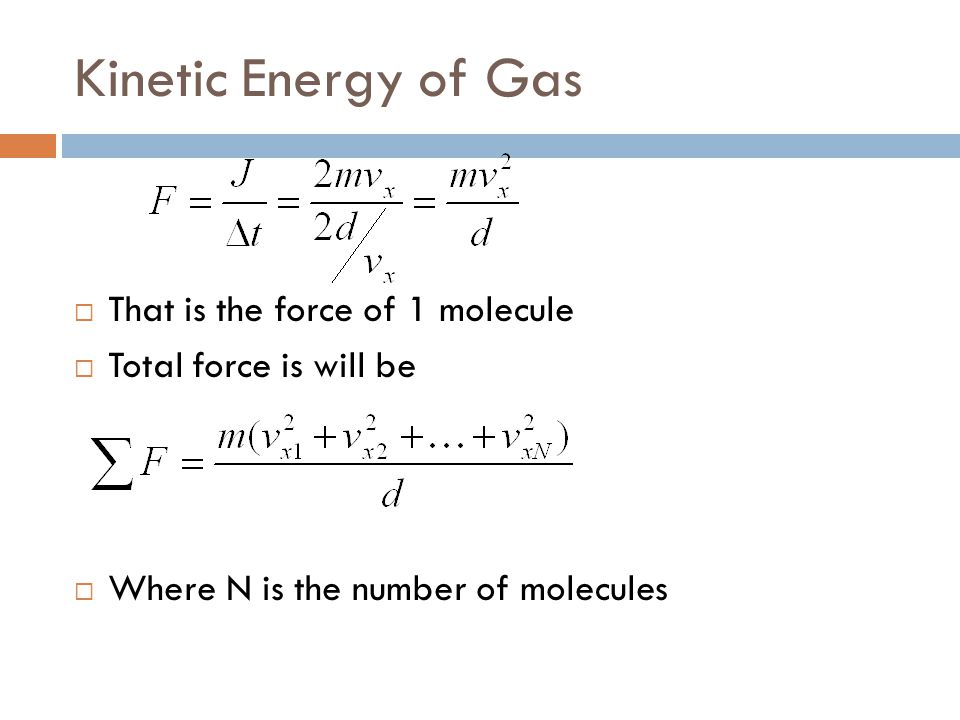 Kinetic Energy of Gas That is the force of 1 molecule