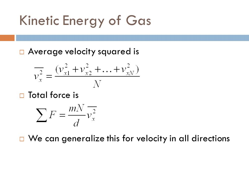 Kinetic Energy of Gas Average velocity squared is Total force is