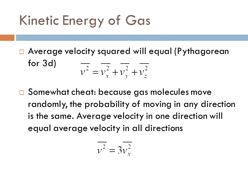 Kinetic Energy of Gas Average velocity squared will equal (Pythagorean for 3d)