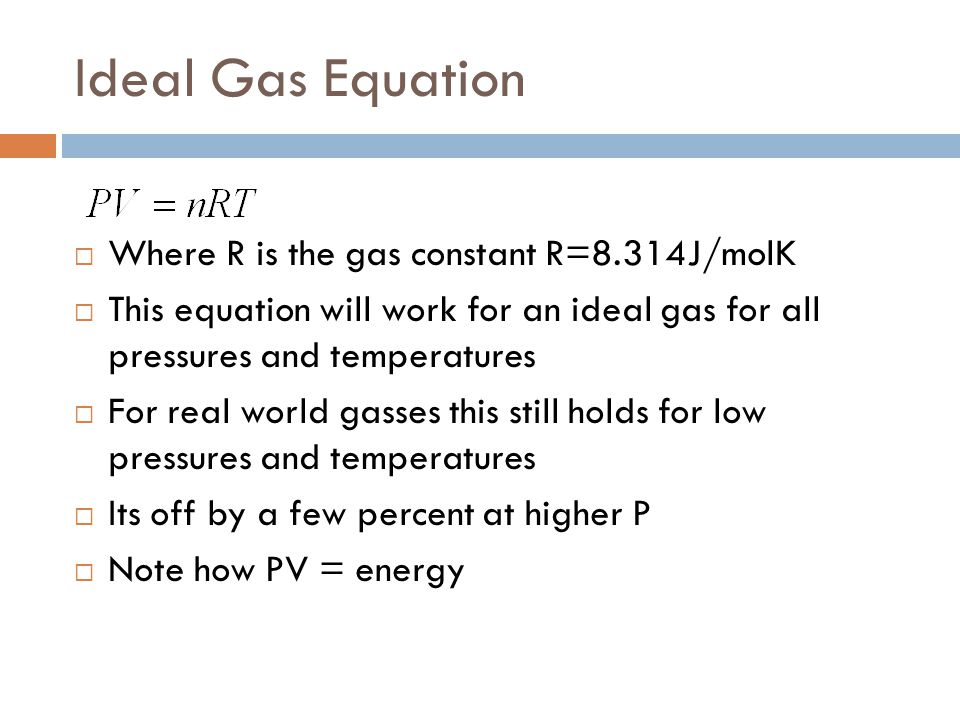 Ideal Gas Equation Where R is the gas constant R=8.314J/molK