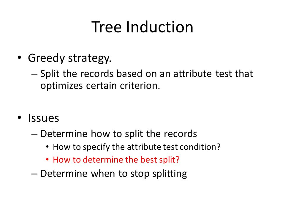 Tree Induction Greedy strategy. Issues