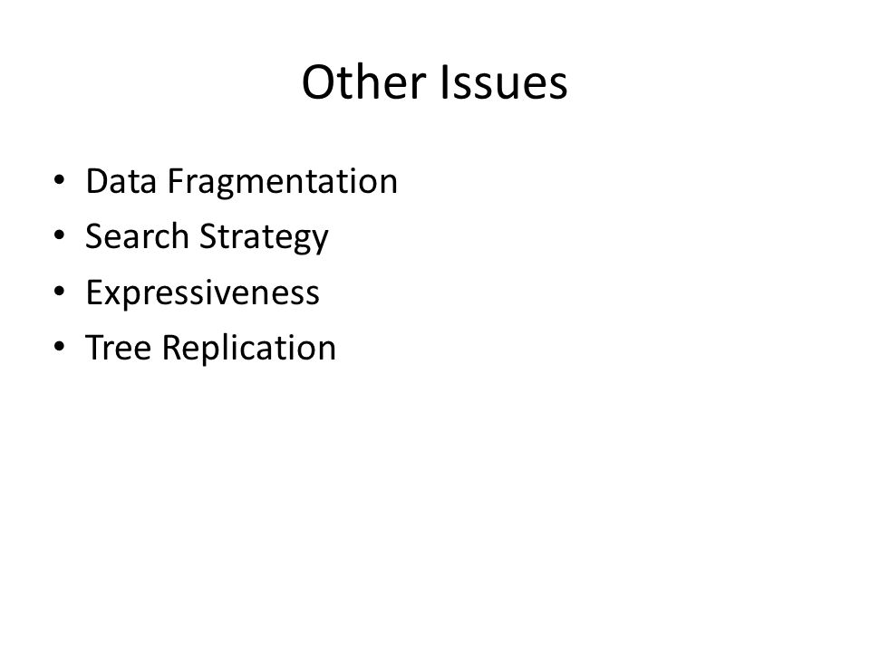 Other Issues Data Fragmentation Search Strategy Expressiveness
