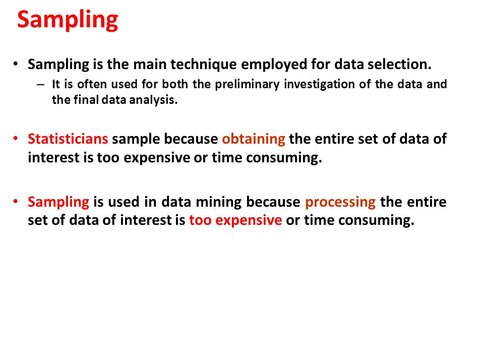 Sampling Sampling is the main technique employed for data selection.
