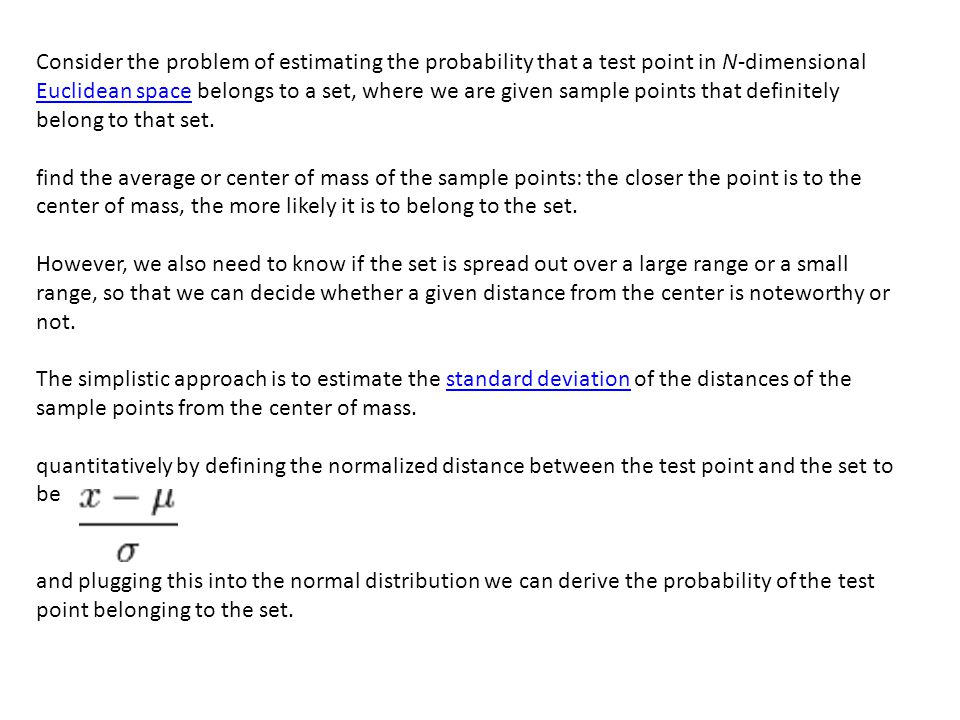 Consider the problem of estimating the probability that a test point in N-dimensional Euclidean space belongs to a set, where we are given sample points that definitely belong to that set.