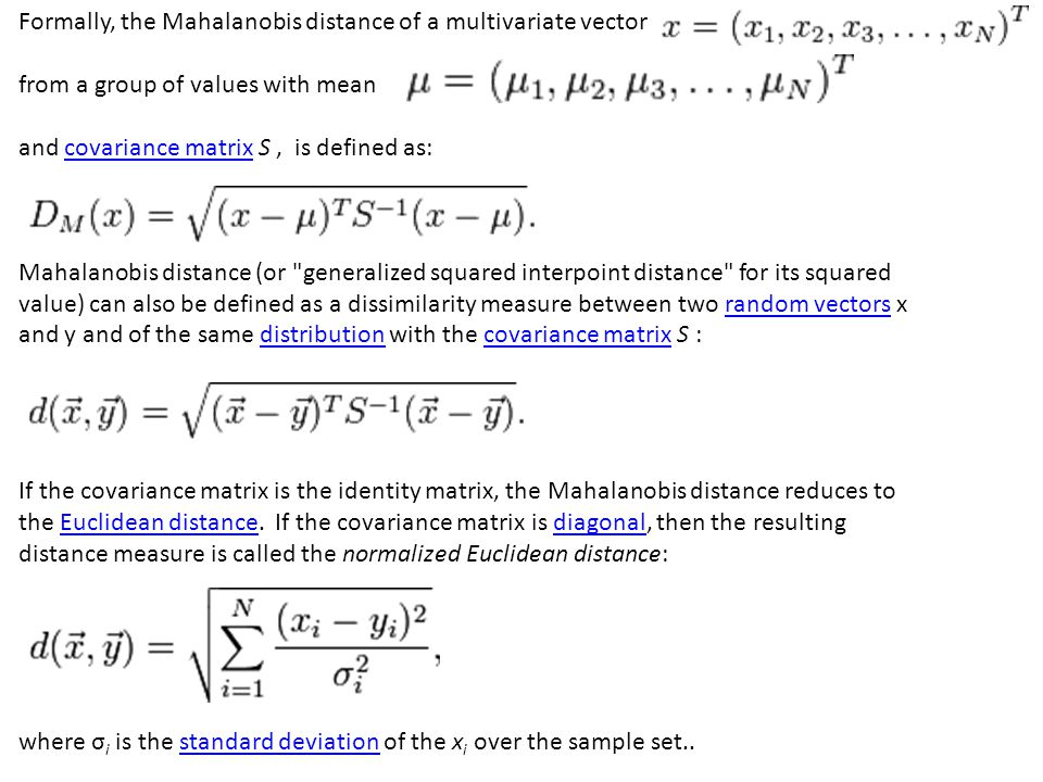 Formally, the Mahalanobis distance of a multivariate vector