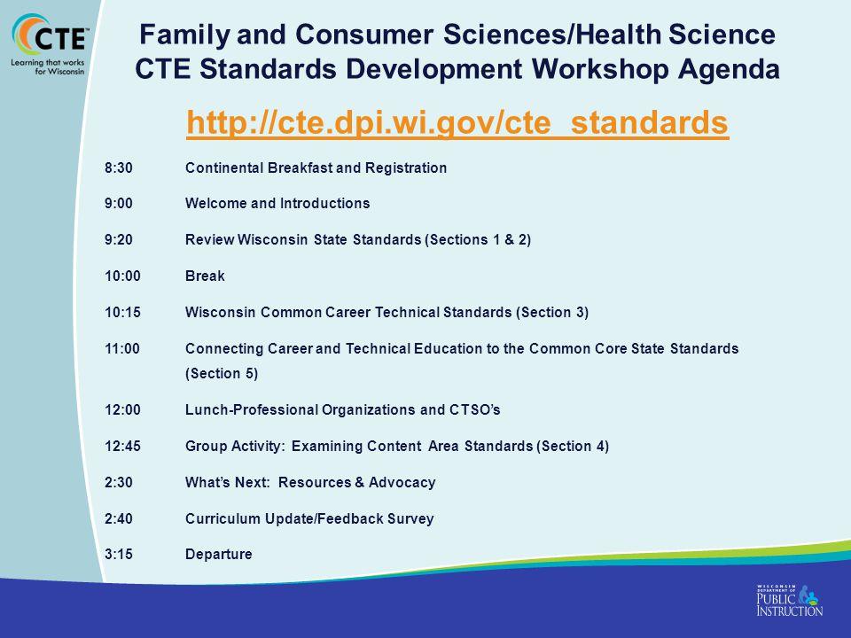 Family and Consumer Sciences/Health Science CTE Standards Development Workshop Agenda http://cte.dpi.wi.gov/cte_standards