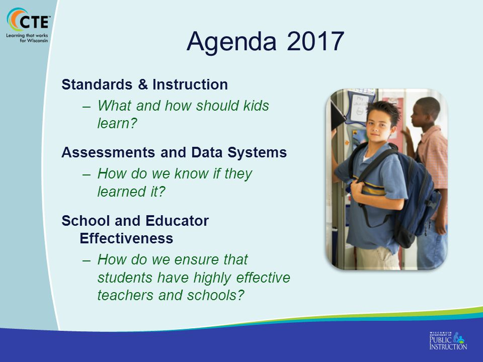 Agenda 2017 Standards & Instruction What and how should kids learn