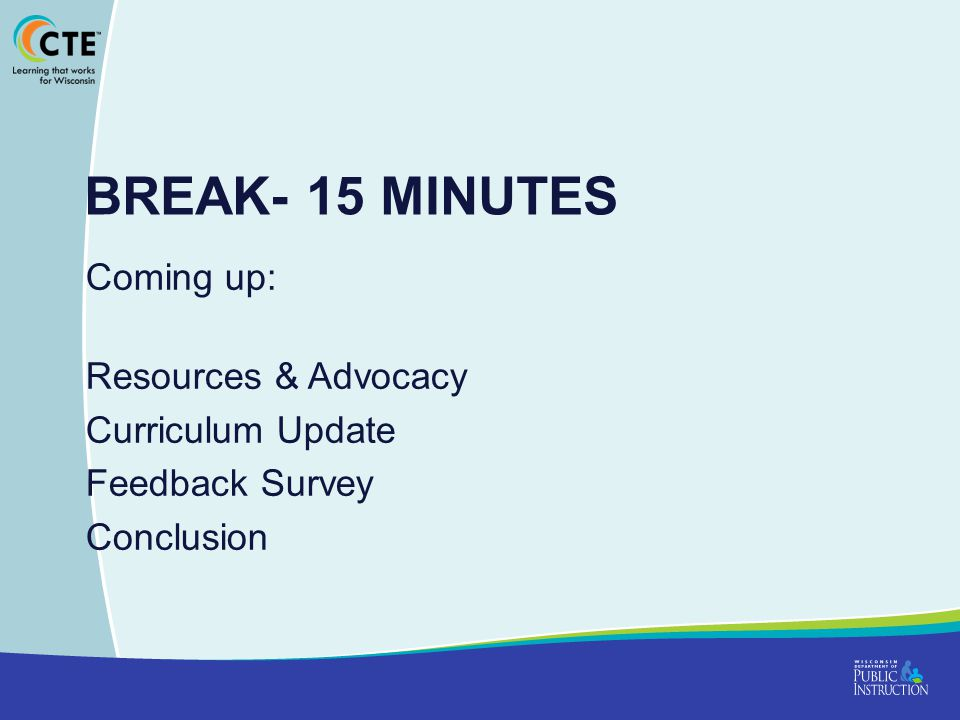 Break- 15 Minutes Coming up: Resources & Advocacy Curriculum Update