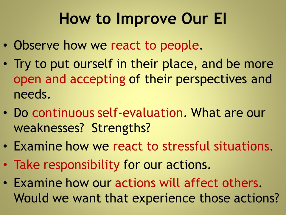 How to Improve Our EI Observe how we react to people.