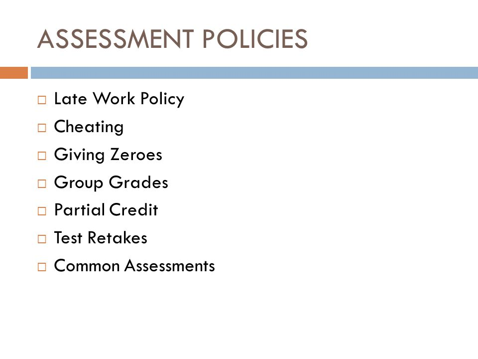 ASSESSMENT POLICIES Late Work Policy Cheating Giving Zeroes